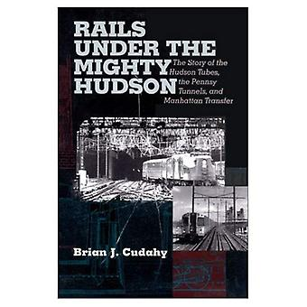 Rails Under the Mighty Hudson: The Story of the Hudson Tubes, the Pennsylvania Tunnels and Manhattan Transfer (Hudson Valley Heritage)