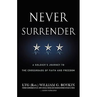 Never Surrender - A Soldier's Journey to the Crossroads of Faith and F