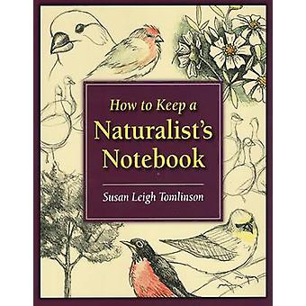 How to Keep a Naturalist's Notebook by Susan Leigh Tomlinson - 978081