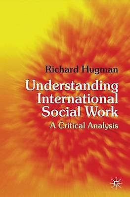 Understanding International Social Work  A Critical Analysis by Hugman & Richard