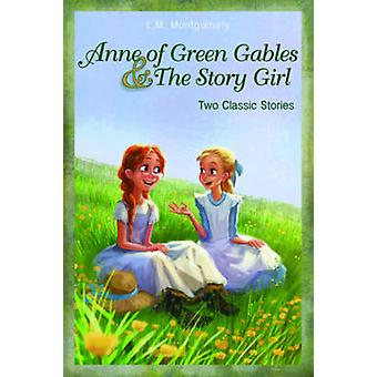 Anne of Green Gables and The Story Girl by Montgomery & L. M.