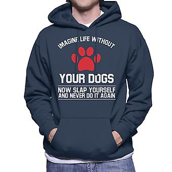 Imagine Life Without Your Dogs Men's Hooded Sweatshirt