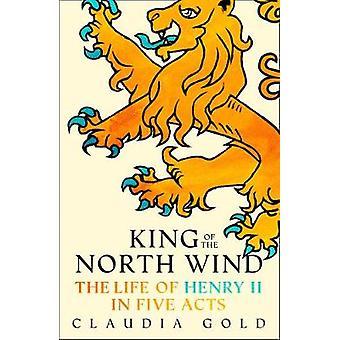 Kongen av nordavinden - livet til Henrik II i fem akter av kongen av