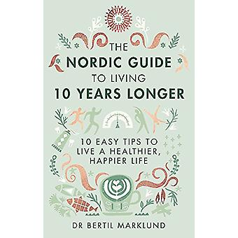 The Nordic Guide to Living 10 Years Longer - 10 Easy Tips to Live a He