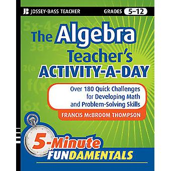 The Algebra Teacher's Activity-a-day - Grades 6-12 - Over 180 Quick Ch