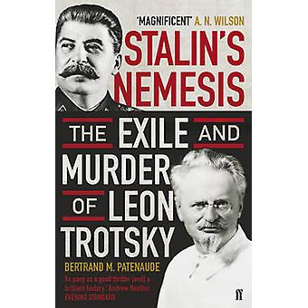 Stalin's Nemesis - The Exile and Murder of Leon Trotsky by Bertrand M.