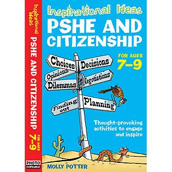 Inspirational Ideas - PSHE and Citizenship 7-9 by Molly Potter - 97807