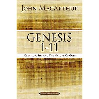 Genesis 1 to 11 - Creation - Sin - and the Nature of God by John F. Ma