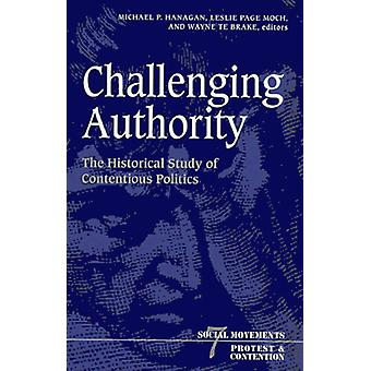 Challenging Authority - The Historical Study of Contentious Politics b