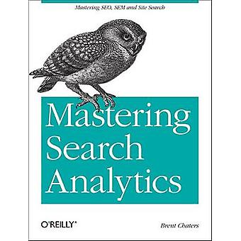 Mastering Search Analytics - Measuring SEO - SEM and Site Search by Br