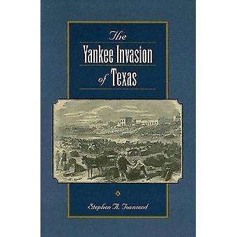 The Yankee Invasion of Texas by Stephen A. Townsend - 9781585444878 B
