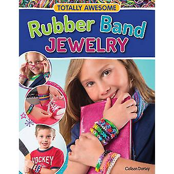 Totally Awesome Rubber Band Jewelry by Colleen Dorsey - 9781574218961