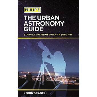 Philip's The Urban Astronomy Guide - Stargazing from towns and suburbs