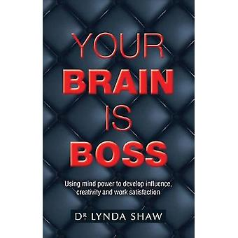 Your Brain is Boss - Using mind power to develop influence - creativit
