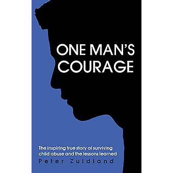 One Man's Courage - The Inspiring True Story of Surviving Child Abuse