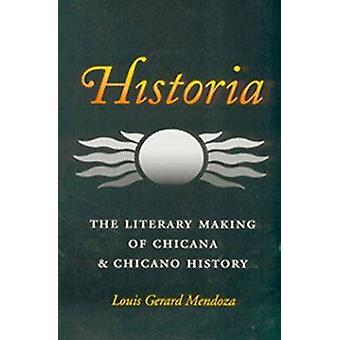 Historia - The Literary Making of Chicana and Chicano History by Louis
