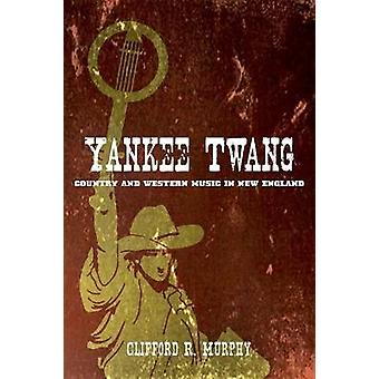 Yankee Twang - Country and Western Music in New England by Clifford R.