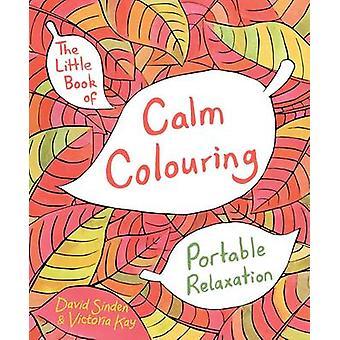 The Little Book of Calm Colouring - Portable Relaxation (Main Market E
