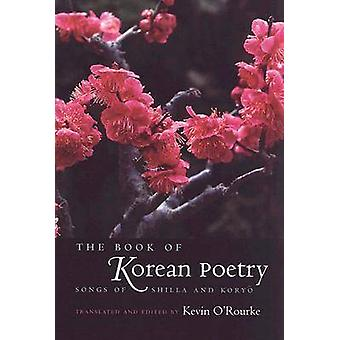 The Book of Korean Poetry - Songs of Shilla and Koryo by Kevin O'Rourk