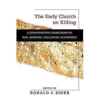 L'Église primitive, sur la mise à mort: un Sourcebook complet sur la guerre, l'avortement et la peine capitale