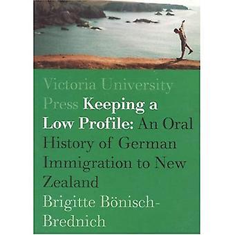 Garder un profil bas: un Oral de l'Immigration allemande au New Zealand 1936-96: une ethnologie de l'Immigration allemande...