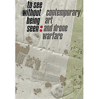 Da vedere senza essere visti: Arte contemporanea e Drone Warfare