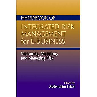 Handbook of Integrated Risk Management for E-Business Measuring, Modeling, and Managing Risk