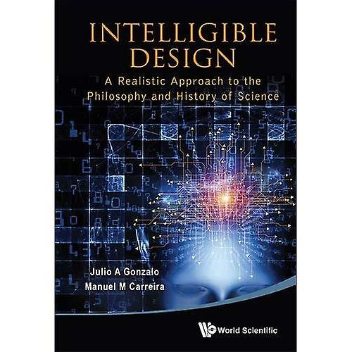 Intelligible Design  A Realistic Approach to the Philosophy and History of Science