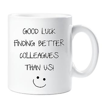 Good Luck In Finding Better Colleagues Than Us Mug