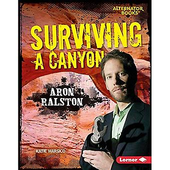 Surviving a Canyon: Aron Ralston (They Survived (Alternator Books (Tm)))