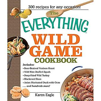 The Everything Wild Game Cookbook: From Fowl and Fish to Rabbit and Venison--300 Recipes for Home-Cooked Meals (Everything (Cooking))