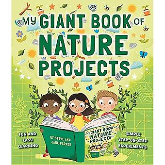 My Giant Book of Nature Projects: Fun and easy learning, in simple step-by-step experiments (My� Giant Book of)
