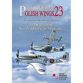 Polish Wings 23: 303 Squadron North American Mustang: 2018 (Polish Wings)