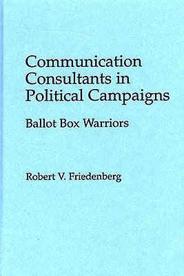 Communication Consultants in Political Campaigns Ballot Box Warriors by Friedenberg & Robert