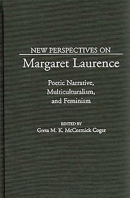 nouveau Perspectives on Margaret Laurence Poetic Narrative Multiculturalism and Feminism by Coger & Greta M.