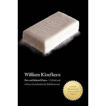 Swallowing the Soap New and Selected Poems by Kloefkorn & William