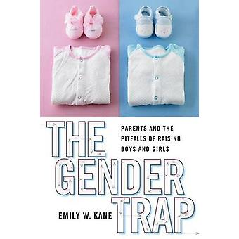 The Gender Trap Parents and the Pitfalls of Raising Boys and Girls by Kane & Emily W.