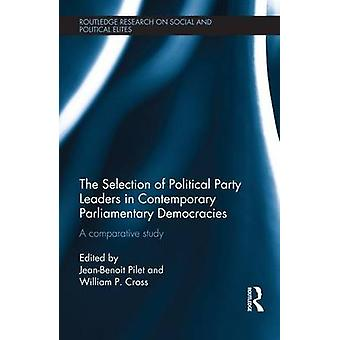 The Selection of Political Party Leaders in Contemporary Parliamentary Democracies  A Comparative Study by Pilet & JeanBenoit