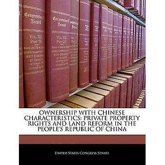Ownership With Chinese Characteristics Private Property Rights And Land Reform In The Peoples Republic Of China by United States Congress Senate