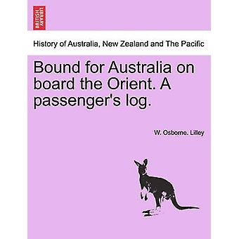 Bound for Australia on board the Orient. A passengers log. by Lilley & W. Osborne.