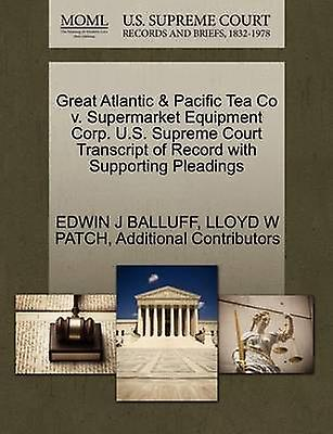 Great Atlantic  Pacific Tea Co v. Supermarket EquipHommest Corp. U.S. Supreme Court Transcript of Record with Supporting Pleadings by BALLUFF & EDWIN J