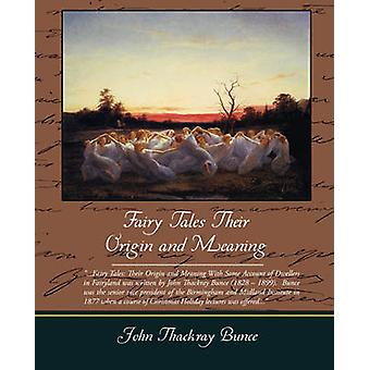Fairy Tales Their Origin and Meaning by Bunce & John Thackray