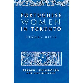 Portugisiske kvinder i Toronto køn indvandring og nationalisme af Giles & Wenona