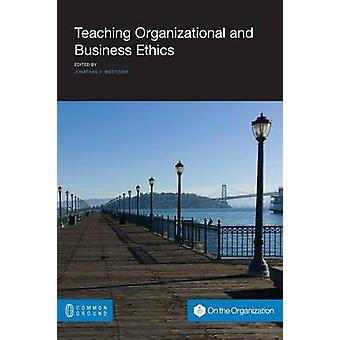 Teaching Organizational and Business Ethics by Westover & Jonathan H.