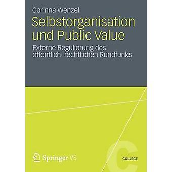 Selbstorganisation und Public valeur Externe Regulierung des ffentlichrechtlichen Rundfunks par Wenzel & Corinna