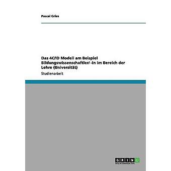 Das 4CID Modell am Beispiel Bildungswissenschaftler in im Bereich der Lehre Universitt by Gries & Pascal