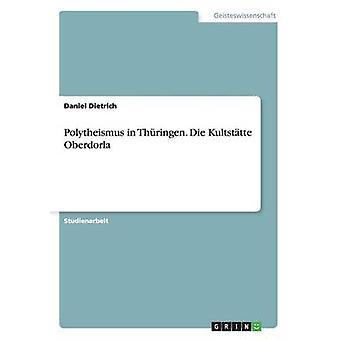 Polytheismus i Thringen. Die Kultsttte Oberhausen af Dietrich & Daniel