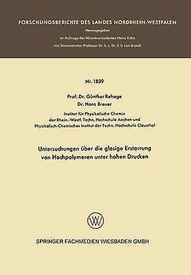 Untersuchungen ber die glasige Erstarrung von Hochpolymeren unter hohen Drucken by Rehage & Gnther
