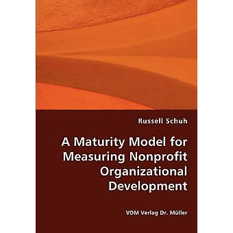 A Maturity Model for Measuring Nonprofit Organizational Development by Schuh & Russell