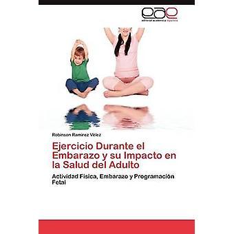 Ejercicio Durante El Embarazo y Su Impacto En La Salud del Adulto by Ram Rez V. Lez & Robinson